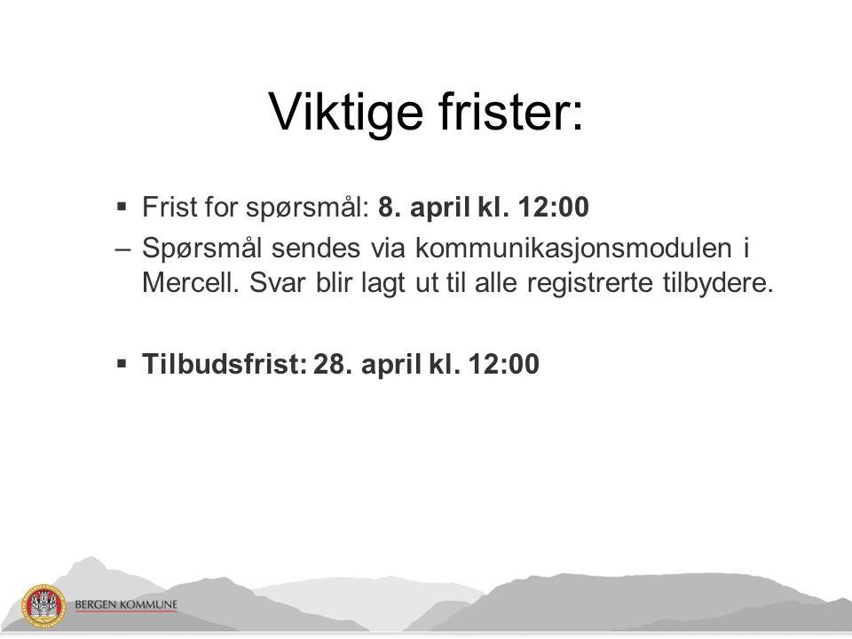Viktige frister:  Frist for spørsmål: 8. april kl. 12:00 –Spørsmål sendes via kommunikasjonsmodulen i Mercell. Svar blir lagt ut til alle registrerte