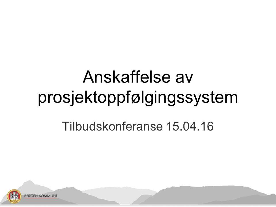 Anskaffelse av prosjektoppfølgingssystem Tilbudskonferanse 15.04.16