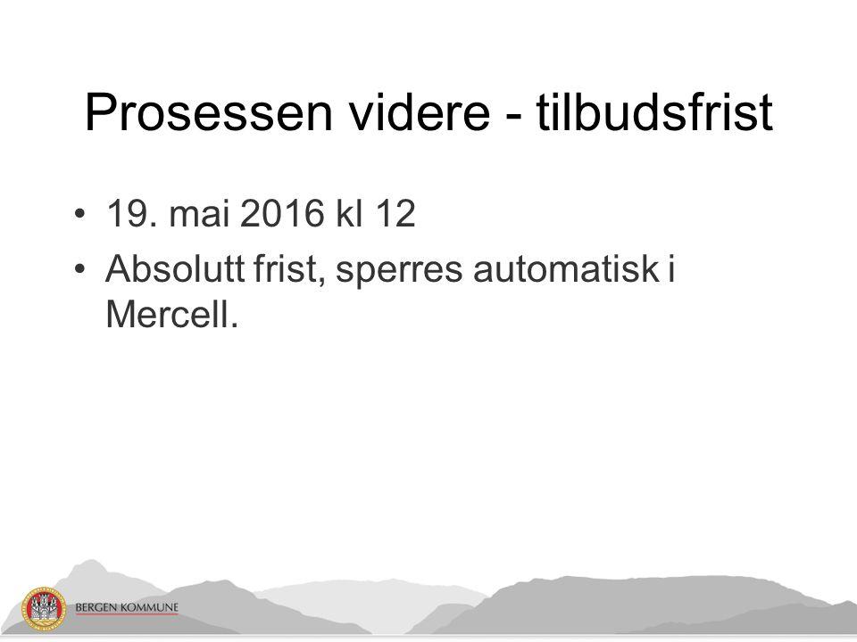 Prosessen videre - tilbudsfrist 19. mai 2016 kl 12 Absolutt frist, sperres automatisk i Mercell.