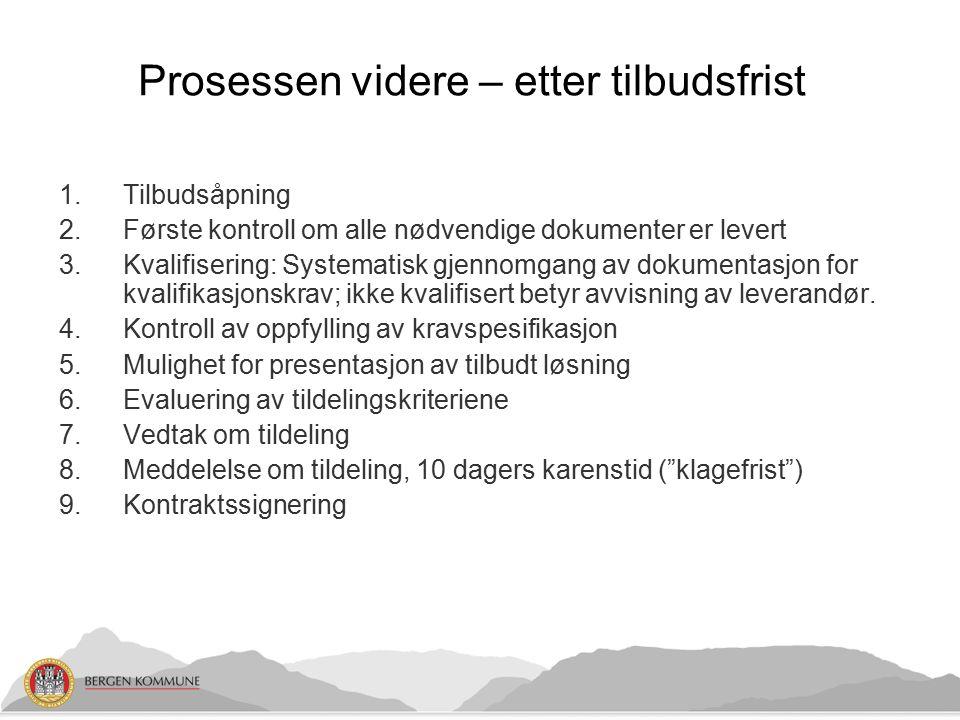 Prosessen videre – etter tilbudsfrist 1.Tilbudsåpning 2.Første kontroll om alle nødvendige dokumenter er levert 3.Kvalifisering: Systematisk gjennomga