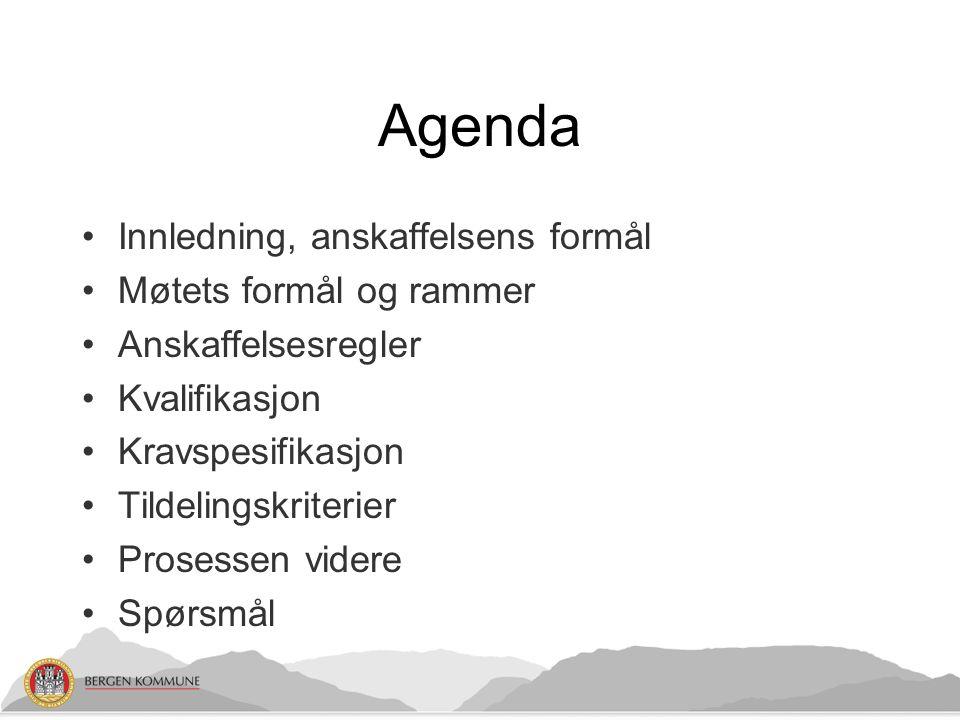 Agenda Innledning, anskaffelsens formål Møtets formål og rammer Anskaffelsesregler Kvalifikasjon Kravspesifikasjon Tildelingskriterier Prosessen vider