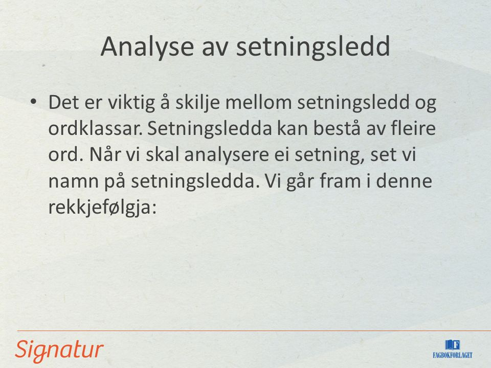 Analyse av setningsledd Det er viktig å skilje mellom setningsledd og ordklassar. Setningsledda kan bestå av fleire ord. Når vi skal analysere ei setn