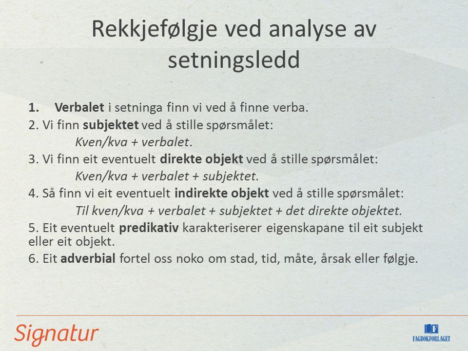 Rekkjefølgje ved analyse av setningsledd 1.Verbalet i setninga finn vi ved å finne verba. 2. Vi finn subjektet ved å stille spørsmålet: Kven/kva + ver