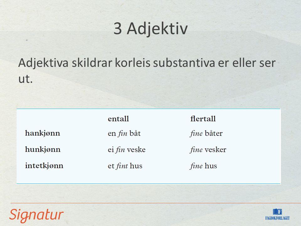 3 Adjektiv Adjektiva skildrar korleis substantiva er eller ser ut.