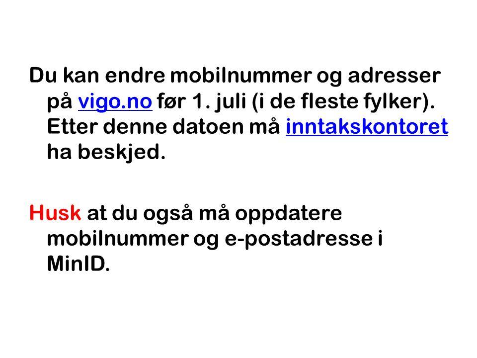 Du kan endre mobilnummer og adresser på vigo.no før 1. juli (i de fleste fylker). Etter denne datoen må inntakskontoret ha beskjed.vigo.noinntakskonto
