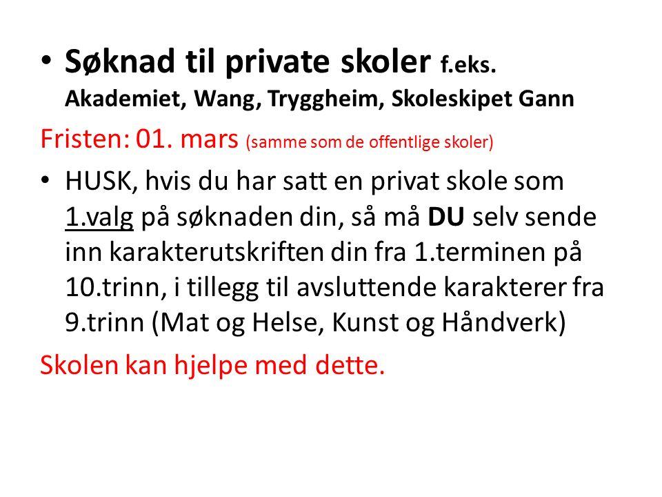 Søknad til private skoler f.eks. Akademiet, Wang, Tryggheim, Skoleskipet Gann Fristen: 01. mars (samme som de offentlige skoler) HUSK, hvis du har sat