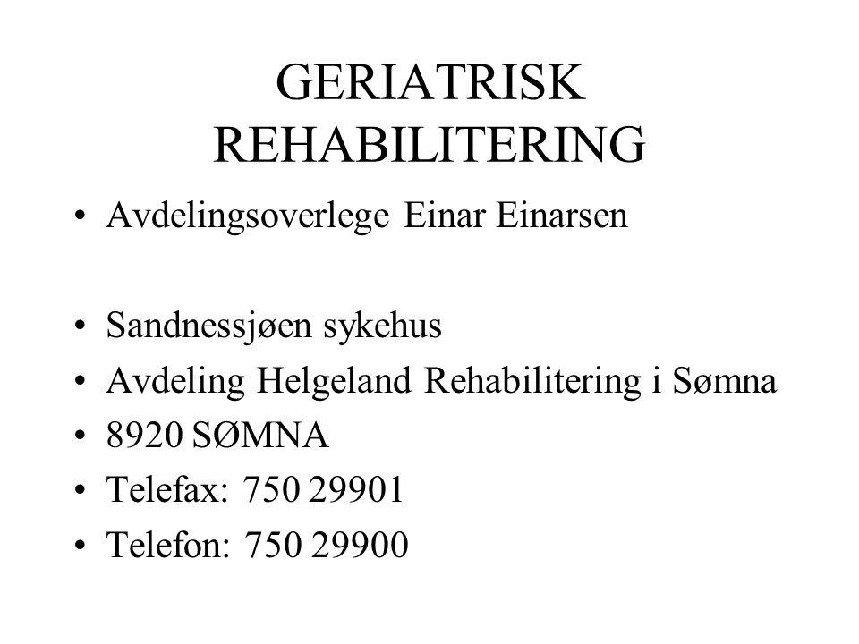 GERIATRISK REHABILITERING Avdelingsoverlege Einar Einarsen Sandnessjøen sykehus Avdeling Helgeland Rehabilitering i Sømna 8920 SØMNA Telefax: 750 29901 Telefon: 750 29900