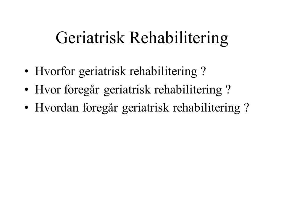 Geriatrisk Rehabilitering Hvorfor geriatrisk rehabilitering .