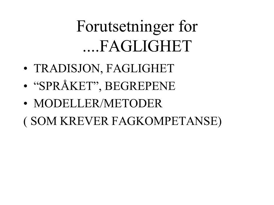 Forutsetninger for....FAGLIGHET TRADISJON, FAGLIGHET SPRÅKET , BEGREPENE MODELLER/METODER ( SOM KREVER FAGKOMPETANSE)
