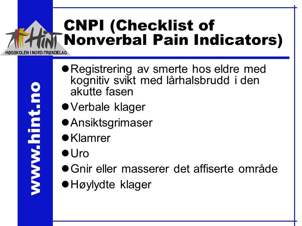 www.hint.no CNPI (Checklist of Nonverbal Pain Indicators) lRegistrering av smerte hos eldre med kognitiv svikt med lårhalsbrudd i den akutte fasen lVerbale klager lAnsiktsgrimaser lKlamrer lUro lGnir eller masserer det affiserte område lHøylydte klager