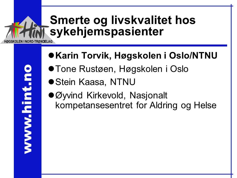 Smerte og livskvalitet hos sykehjemspasienter lKarin Torvik, Høgskolen i Oslo/NTNU lTone Rustøen, Høgskolen i Oslo lStein Kaasa, NTNU lØyvind Kirkevold, Nasjonalt kompetansesentret for Aldring og Helse