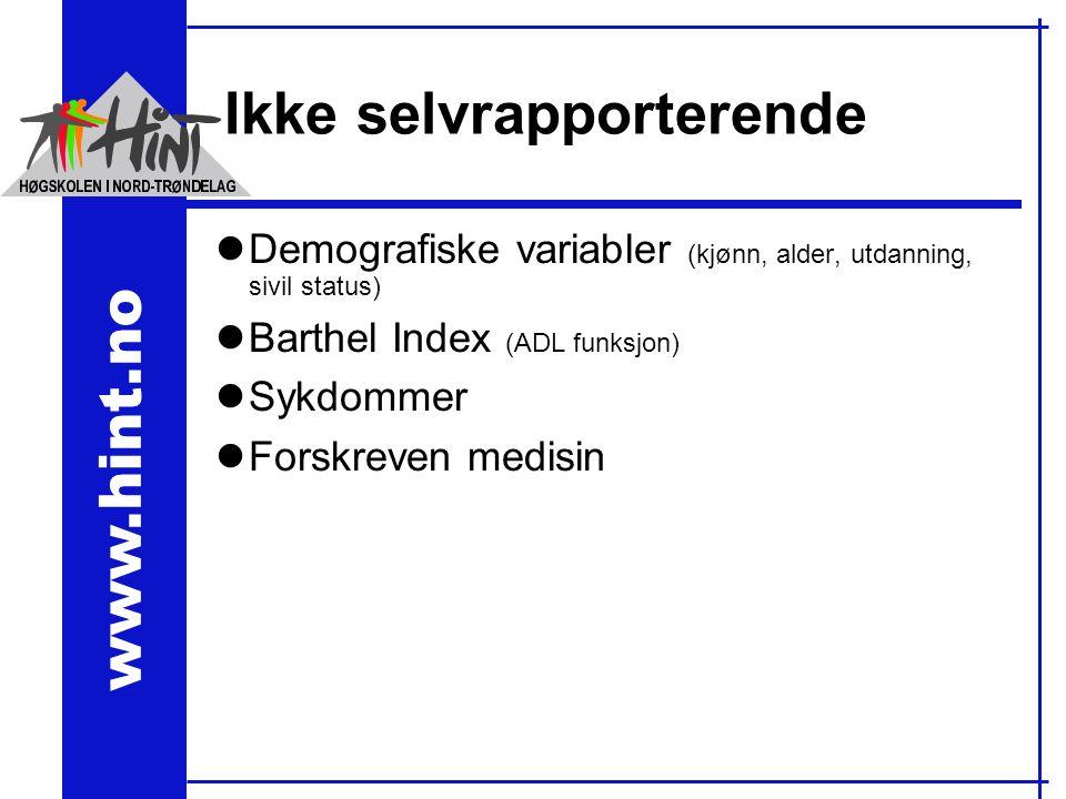 www.hint.no Ikke selvrapporterende lDemografiske variabler (kjønn, alder, utdanning, sivil status) lBarthel Index (ADL funksjon) lSykdommer lForskreven medisin