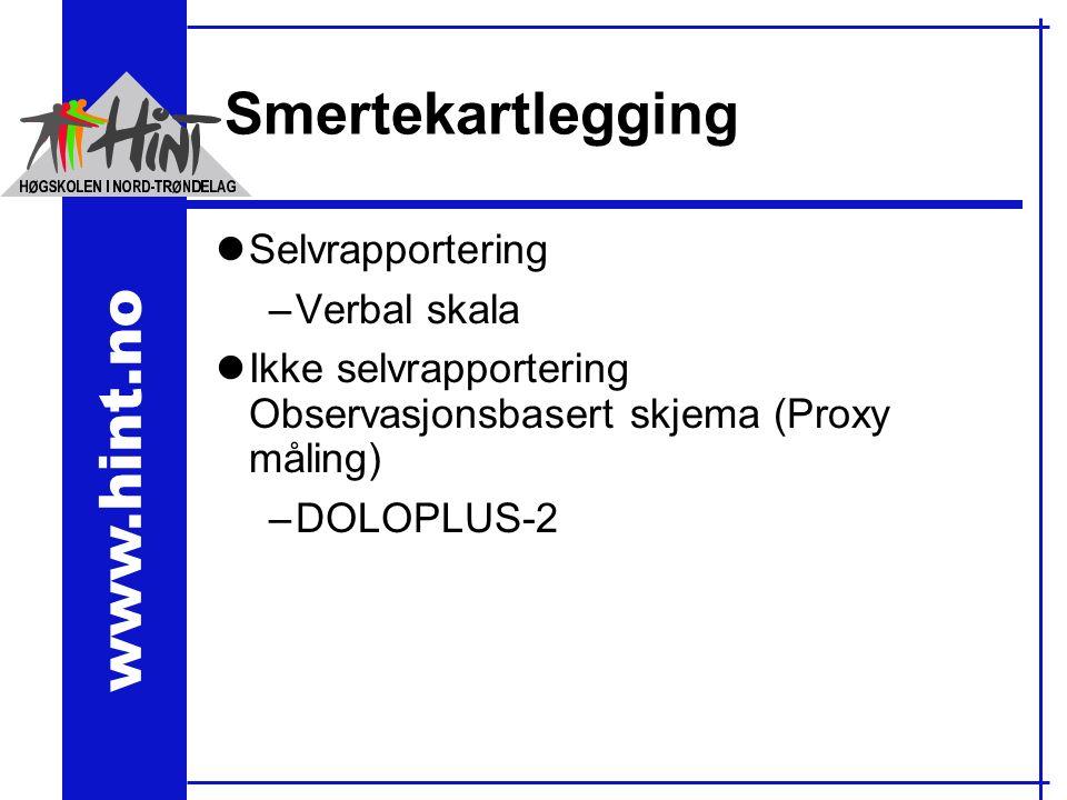 www.hint.no Smertekartlegging lSelvrapportering –Verbal skala lIkke selvrapportering Observasjonsbasert skjema (Proxy måling) –DOLOPLUS-2