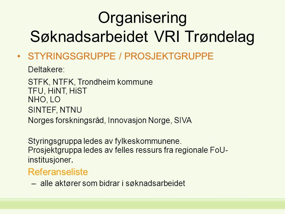 Organisering Søknadsarbeidet VRI Trøndelag STYRINGSGRUPPE / PROSJEKTGRUPPE Deltakere: STFK, NTFK, Trondheim kommune TFU, HiNT, HiST NHO, LO SINTEF, NTNU Norges forskningsråd, Innovasjon Norge, SIVA Styringsgruppa ledes av fylkeskommunene.