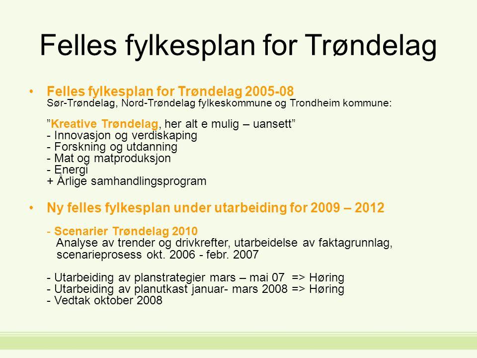 Felles fylkesplan for Trøndelag Felles fylkesplan for Trøndelag 2005-08 Sør-Trøndelag, Nord-Trøndelag fylkeskommune og Trondheim kommune: Kreative Trøndelag, her alt e mulig – uansett - Innovasjon og verdiskaping - Forskning og utdanning - Mat og matproduksjon - Energi + Årlige samhandlingsprogram Ny felles fylkesplan under utarbeiding for 2009 – 2012 - Scenarier Trøndelag 2010 Analyse av trender og drivkrefter, utarbeidelse av faktagrunnlag, scenarieprosess okt.