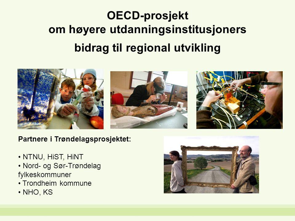 OECD-prosjekt om høyere utdanningsinstitusjoners bidrag til regional utvikling Partnere i Trøndelagsprosjektet: NTNU, HiST, HiNT Nord- og Sør-Trøndelag fylkeskommuner Trondheim kommune NHO, KS