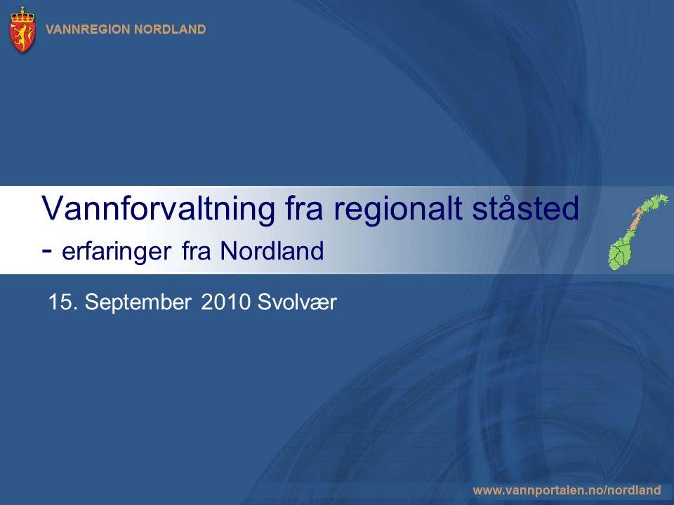 Vannforvaltning fra regionalt ståsted - erfaringer fra Nordland 15. September 2010 Svolvær