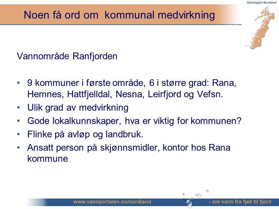 Noen få ord om kommunal medvirkning Vannområde Ranfjorden 9 kommuner i første område, 6 i større grad: Rana, Hemnes, Hattfjelldal, Nesna, Leirfjord og Vefsn.