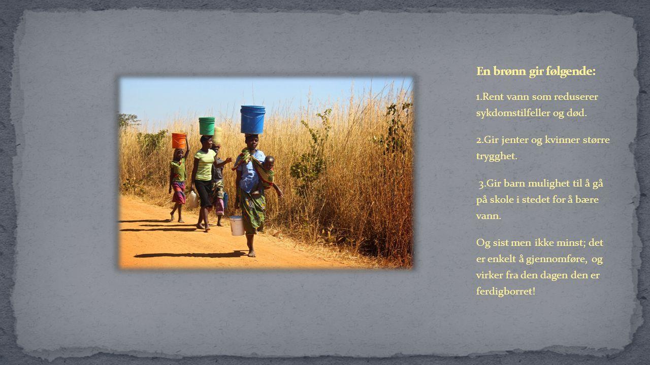1.Rent vann som reduserer sykdomstilfeller og død. 2.Gir jenter og kvinner større trygghet. 3.Gir barn mulighet til å gå på skole i stedet for å bære