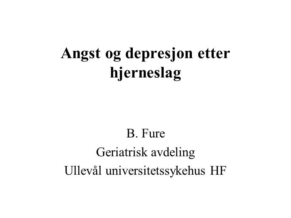 Angst og depresjon etter hjerneslag B. Fure Geriatrisk avdeling Ullevål universitetssykehus HF