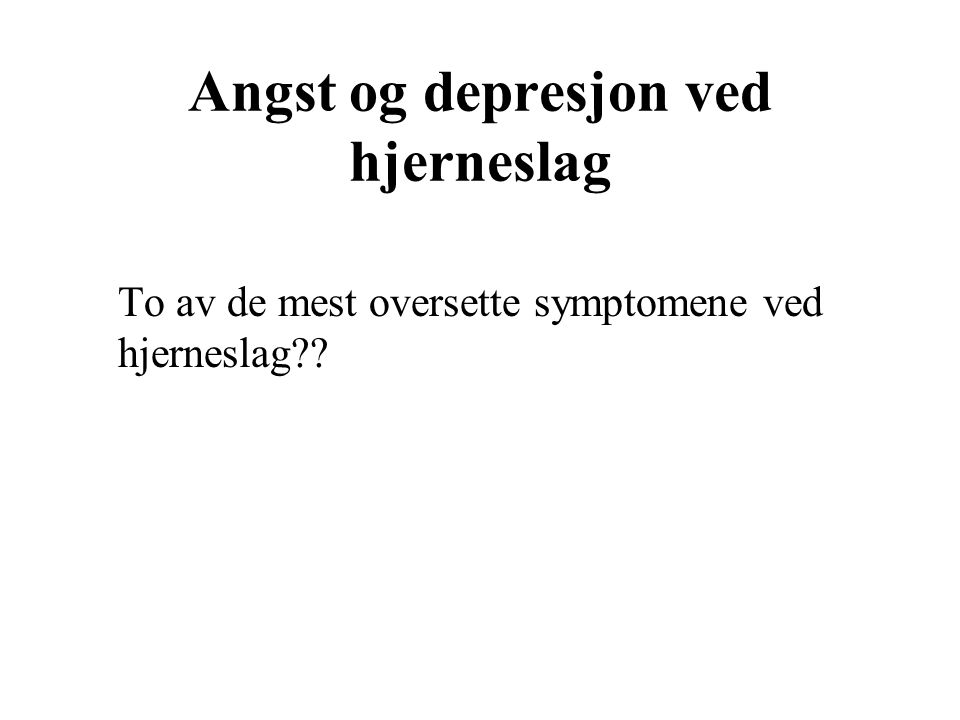 Angst og depresjon ved hjerneslag To av de mest oversette symptomene ved hjerneslag??