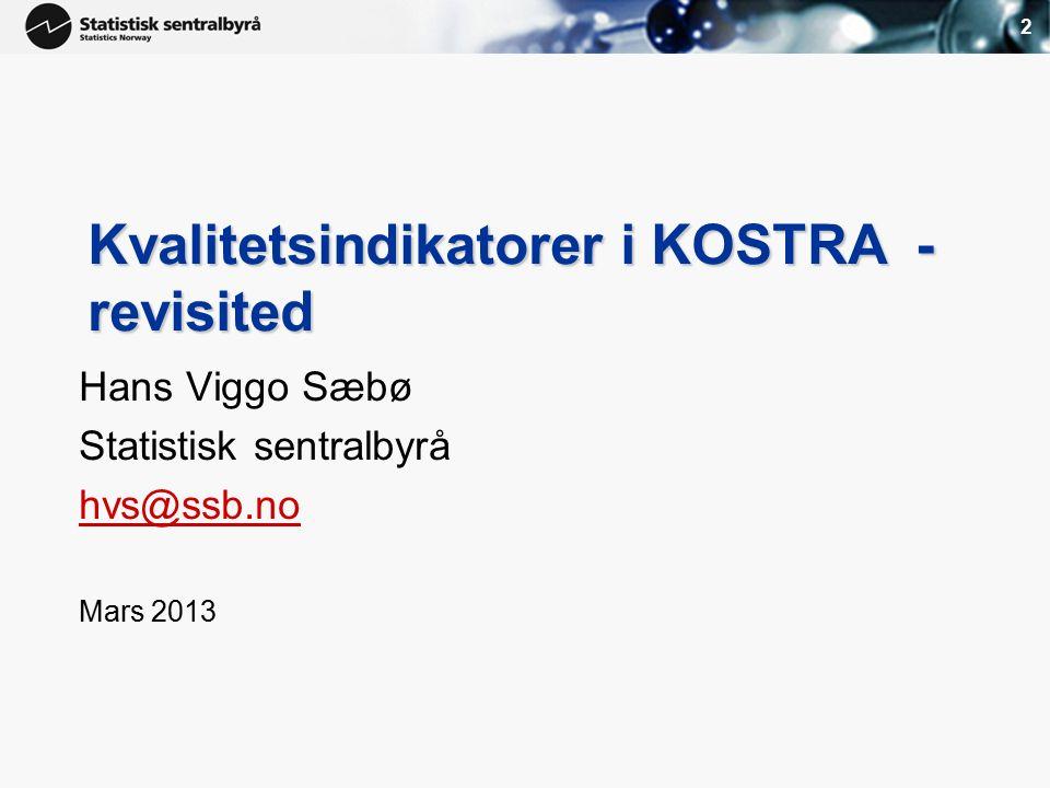 2 Kvalitetsindikatorer i KOSTRA - revisited Hans Viggo Sæbø Statistisk sentralbyrå hvs@ssb.no Mars 2013