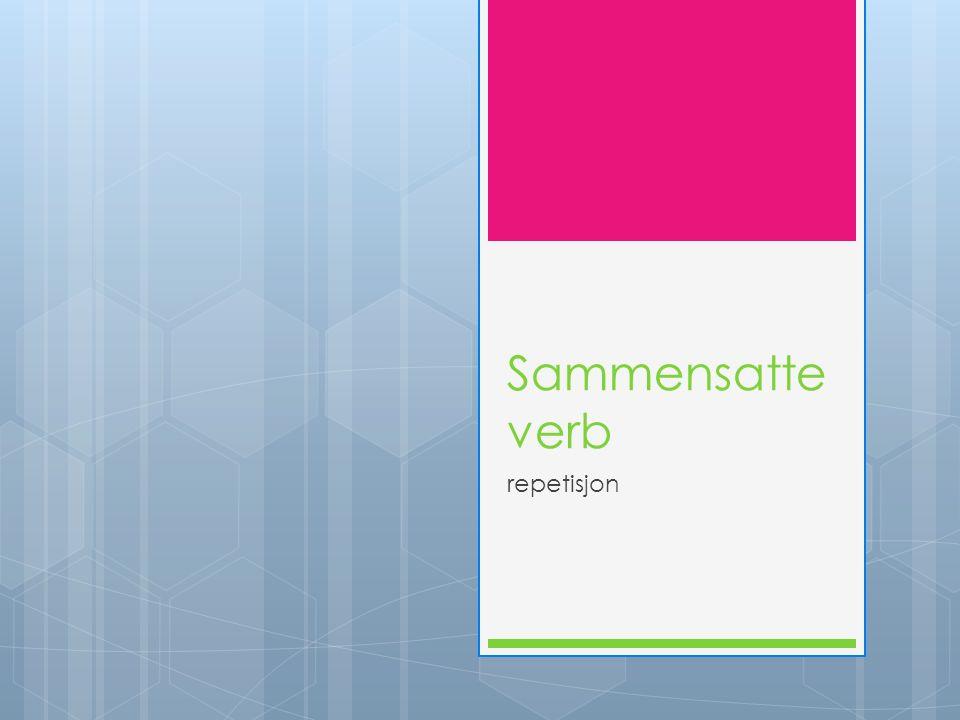 Sammensatte verb repetisjon