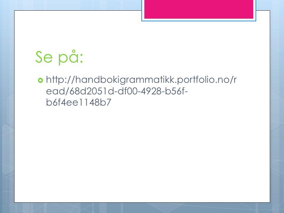 Se på:  http://handbokigrammatikk.portfolio.no/r ead/68d2051d-df00-4928-b56f- b6f4ee1148b7