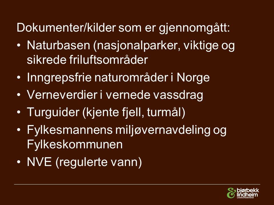 Dokumenter/kilder som er gjennomgått: Naturbasen (nasjonalparker, viktige og sikrede friluftsområder Inngrepsfrie naturområder i Norge Verneverdier i vernede vassdrag Turguider (kjente fjell, turmål) Fylkesmannens miljøvernavdeling og Fylkeskommunen NVE (regulerte vann)