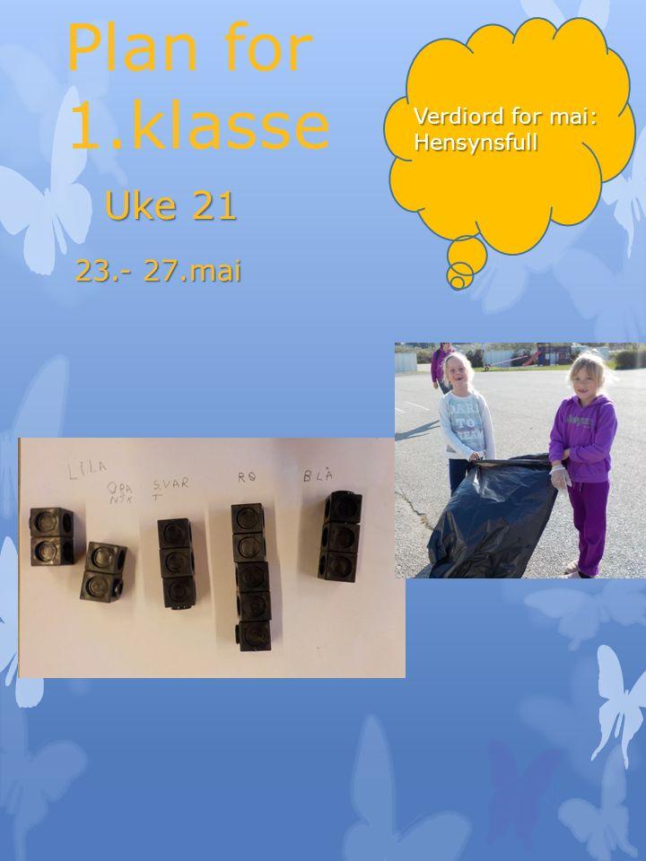 Plan for 1.klasse Uke 21 23.- 27.mai Verdiord for mai: Hensynsfull