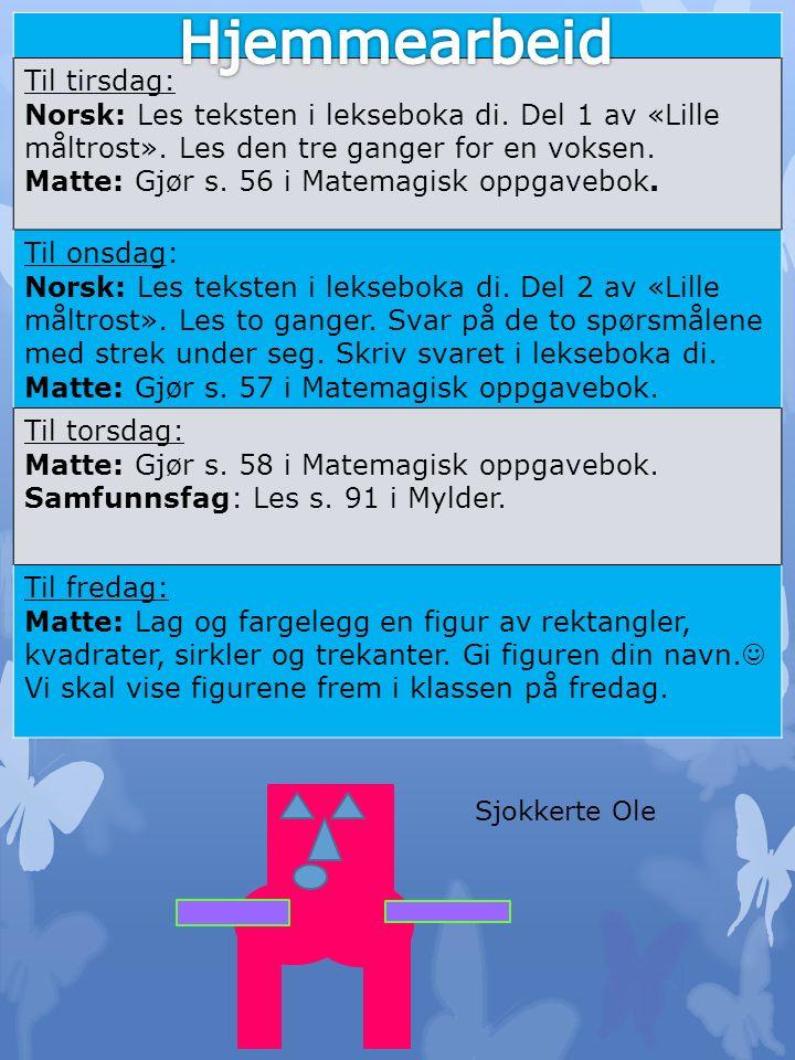 Til tirsdag: Norsk: Les teksten i lekseboka di. Del 1 av «Lille måltrost».