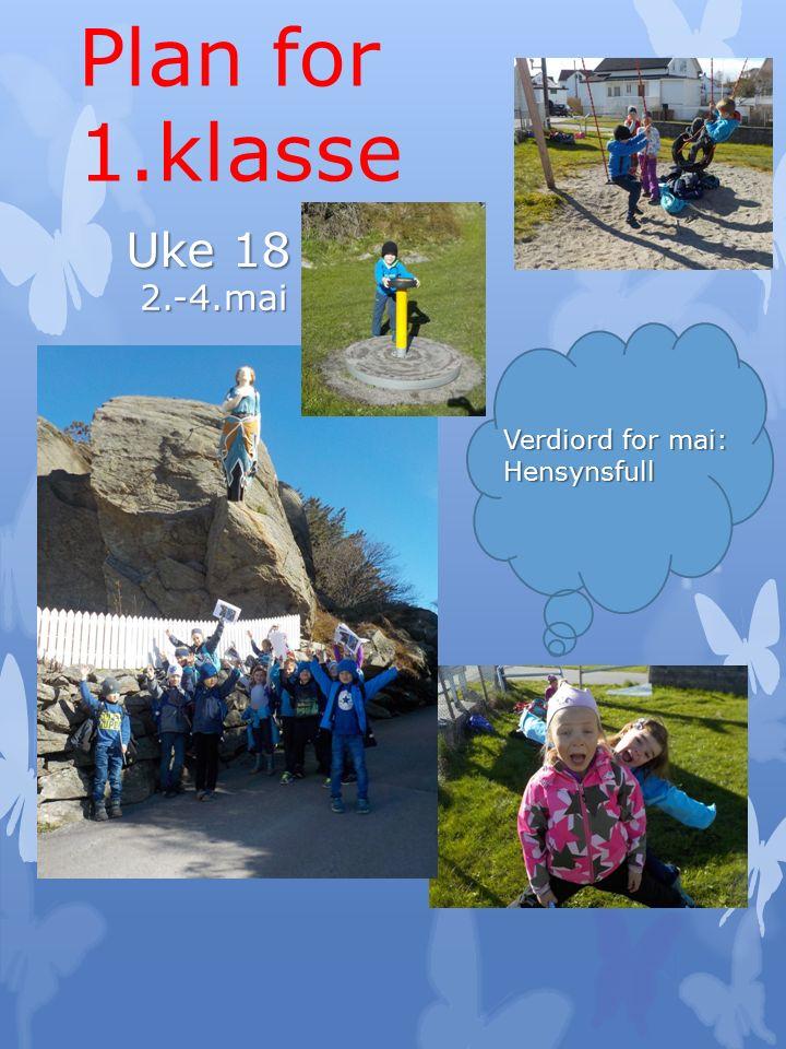 Plan for 1.klasse Uke 18 2.-4.mai Verdiord for mai: Hensynsfull