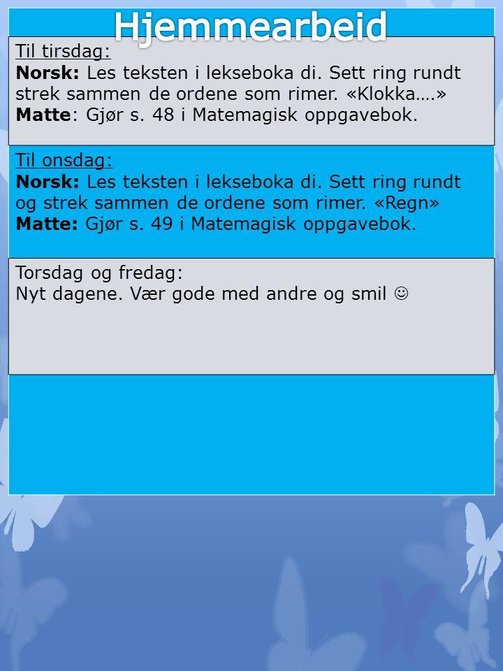 Til tirsdag: Norsk: Les teksten i lekseboka di. Sett ring rundt strek sammen de ordene som rimer.