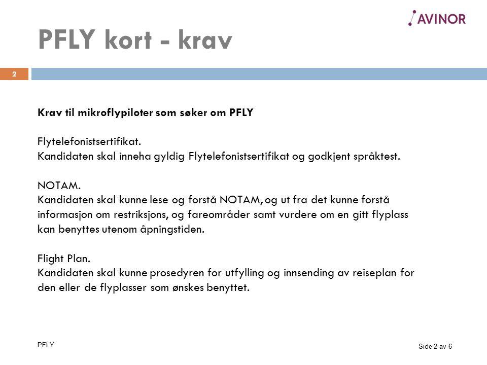 Side 2 av 6 PFLY 2 Krav til mikroflypiloter som søker om PFLY Flytelefonistsertifikat. Kandidaten skal inneha gyldig Flytelefonistsertifikat og godkje