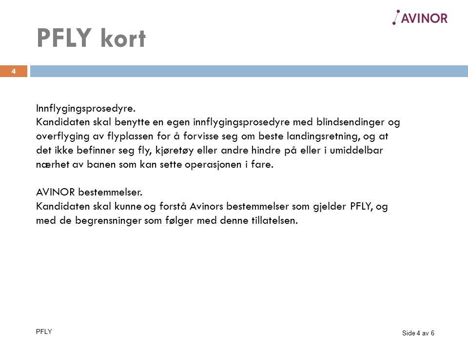 Side 4 av 6 PFLY 4 Innflygingsprosedyre. Kandidaten skal benytte en egen innflygingsprosedyre med blindsendinger og overflyging av flyplassen for å fo