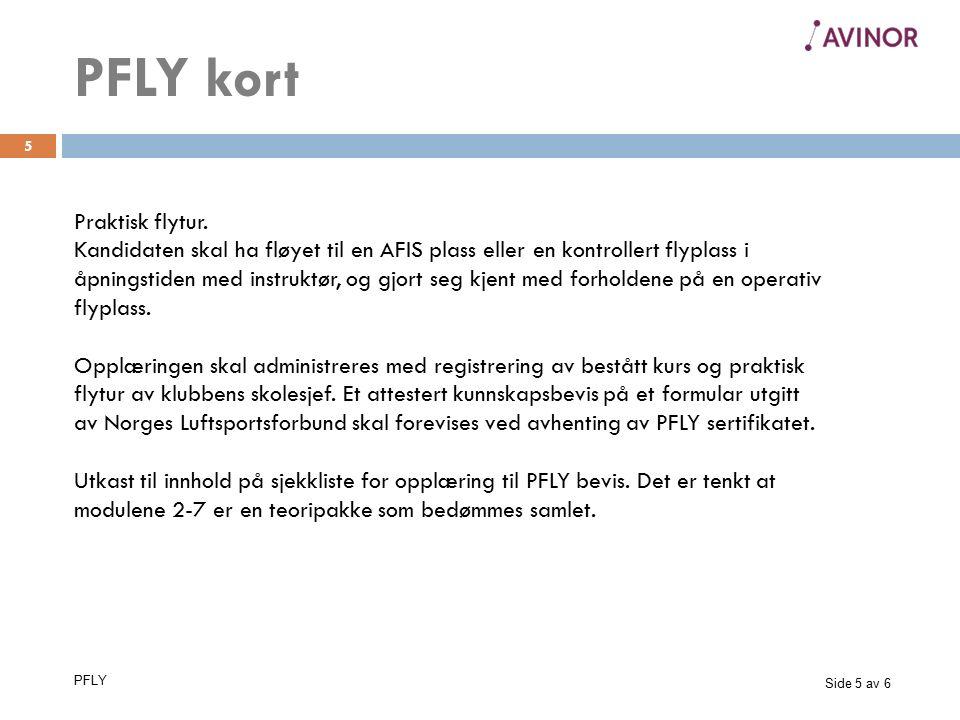 Side 5 av 6 PFLY 5 Praktisk flytur. Kandidaten skal ha fløyet til en AFIS plass eller en kontrollert flyplass i åpningstiden med instruktør, og gjort