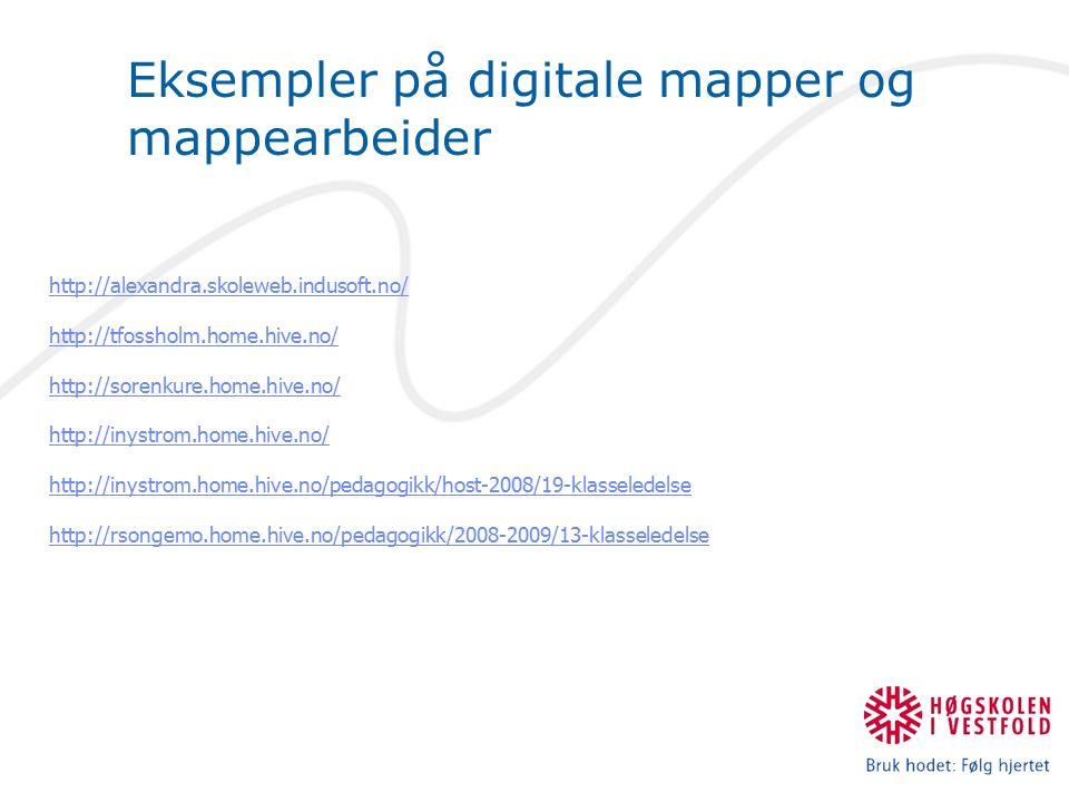 Eksempler på digitale mapper og mappearbeider http://alexandra.skoleweb.indusoft.no/ http://tfossholm.home.hive.no/ http://sorenkure.home.hive.no/ http://inystrom.home.hive.no/ http://inystrom.home.hive.no/pedagogikk/host-2008/19-klasseledelse http://rsongemo.home.hive.no/pedagogikk/2008-2009/13-klasseledelse