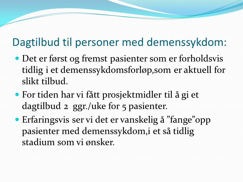 Dagtilbud til personer med demenssykdom: Det er først og fremst pasienter som er forholdsvis tidlig i et demenssykdomsforløp,som er aktuell for slikt tilbud.