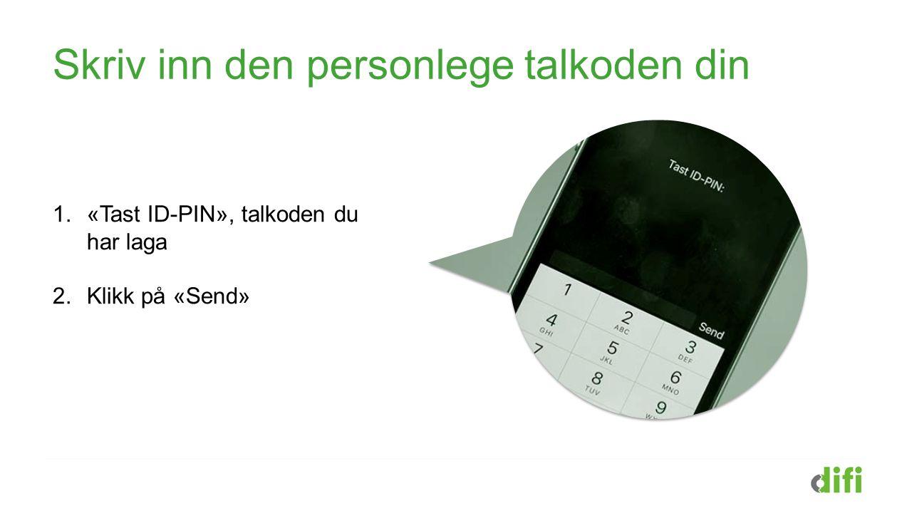 Skriv inn den personlege talkoden din 1.«Tast ID-PIN», talkoden du har laga 2.Klikk på «Send»