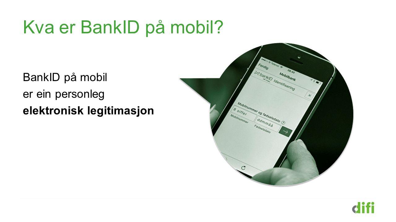 Kva er BankID på mobil BankID på mobil er ein personleg elektronisk legitimasjon