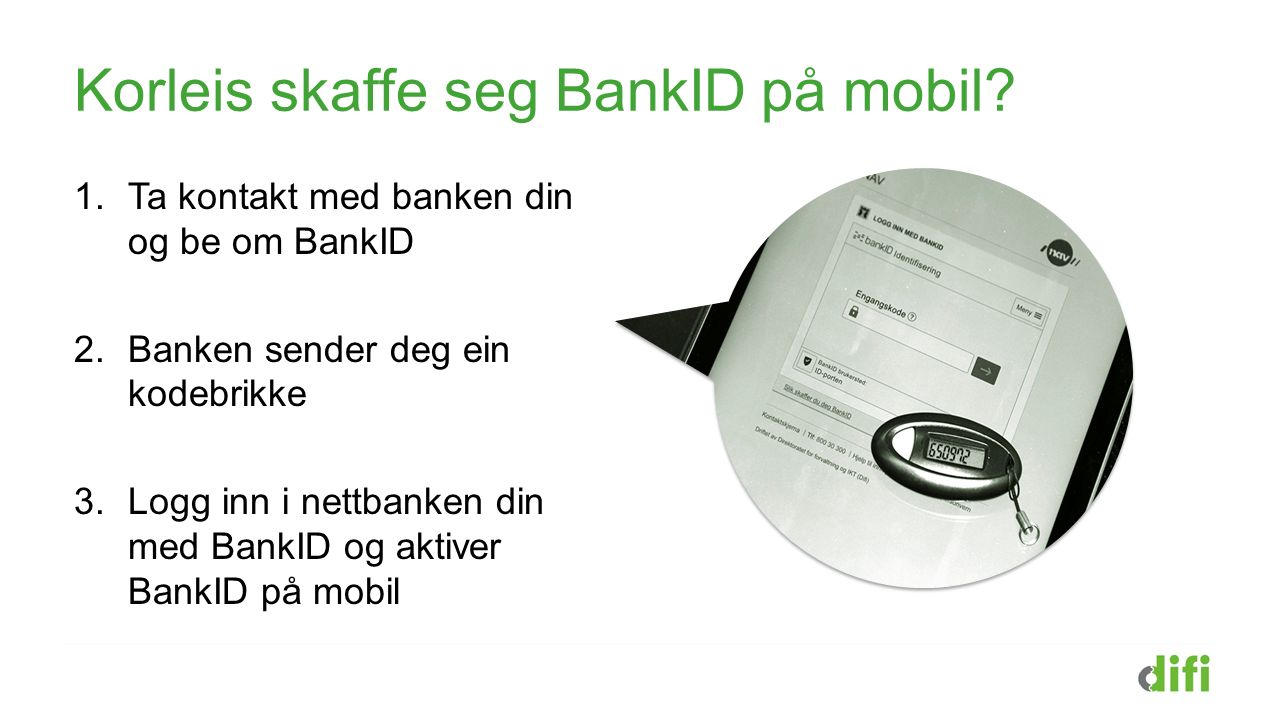Mobil med godkjent SIM-kort Din eigen kode for BankID på mobil For å bruke BankID på mobil treng du: