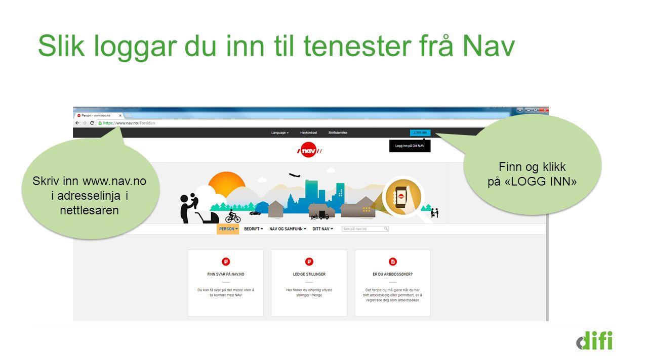 Slik loggar du inn til tenester frå Nav Skriv inn www.nav.no i adresselinja i nettlesaren Finn og klikk på «LOGG INN»