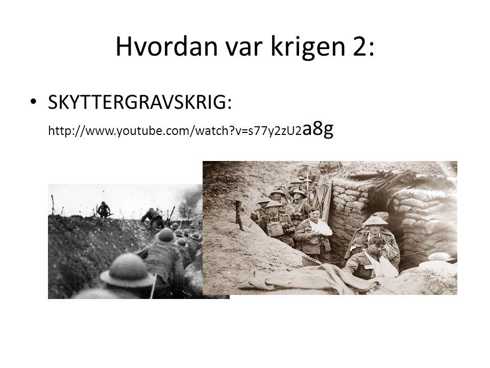 Hvordan var krigen 2: SKYTTERGRAVSKRIG: http://www.youtube.com/watch?v=s77y2zU2 a8g
