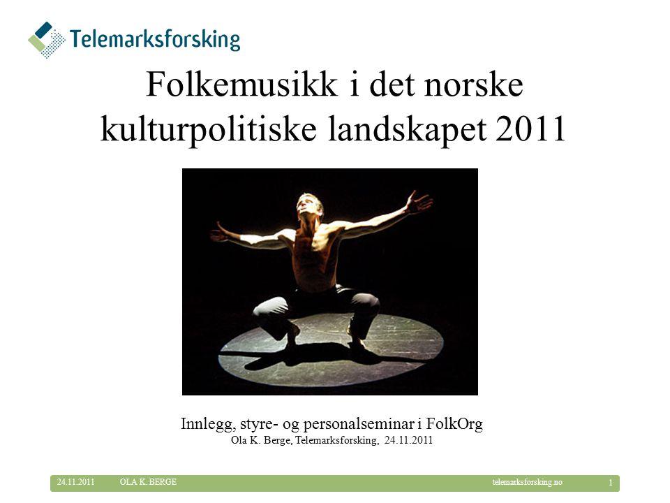 © Telemarksforsking telemarksforsking.no Folkemusikk i det norske kulturpolitiske landskapet 2011 24.11.2011 1 OLA K.