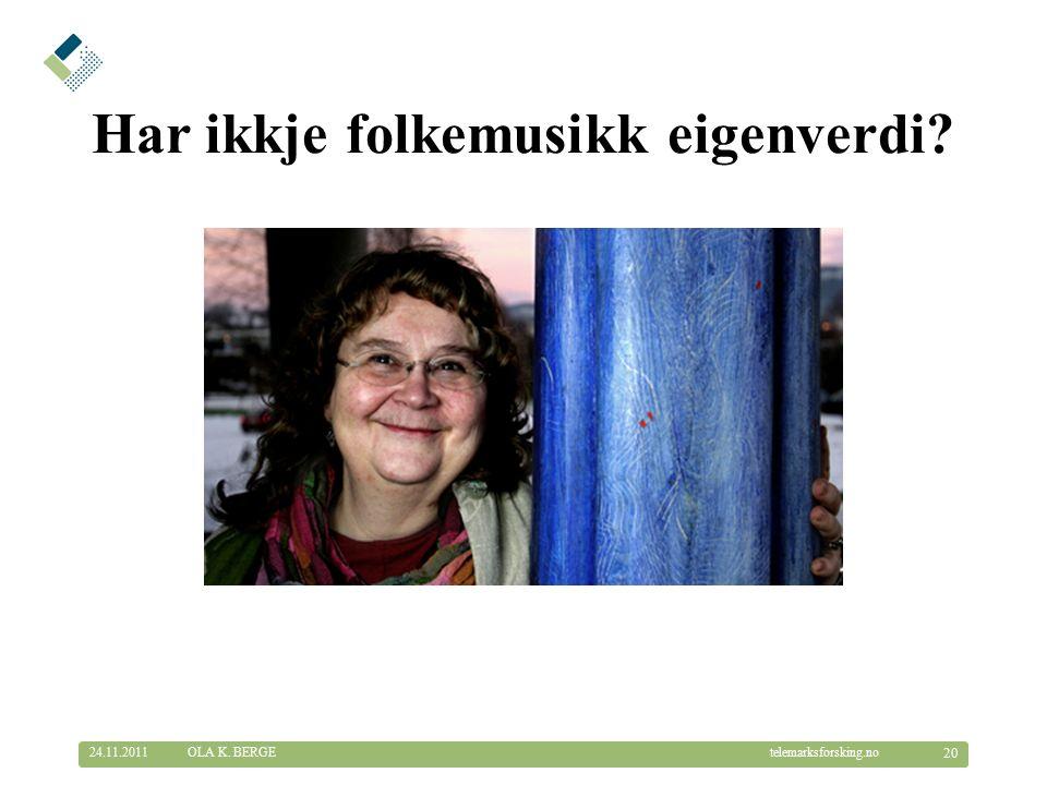 © Telemarksforsking telemarksforsking.no Har ikkje folkemusikk eigenverdi.