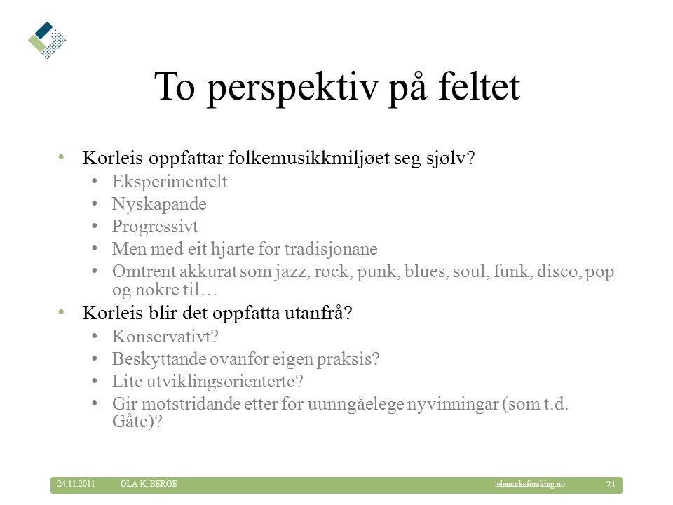 © Telemarksforsking telemarksforsking.no To perspektiv på feltet Korleis oppfattar folkemusikkmiljøet seg sjølv.