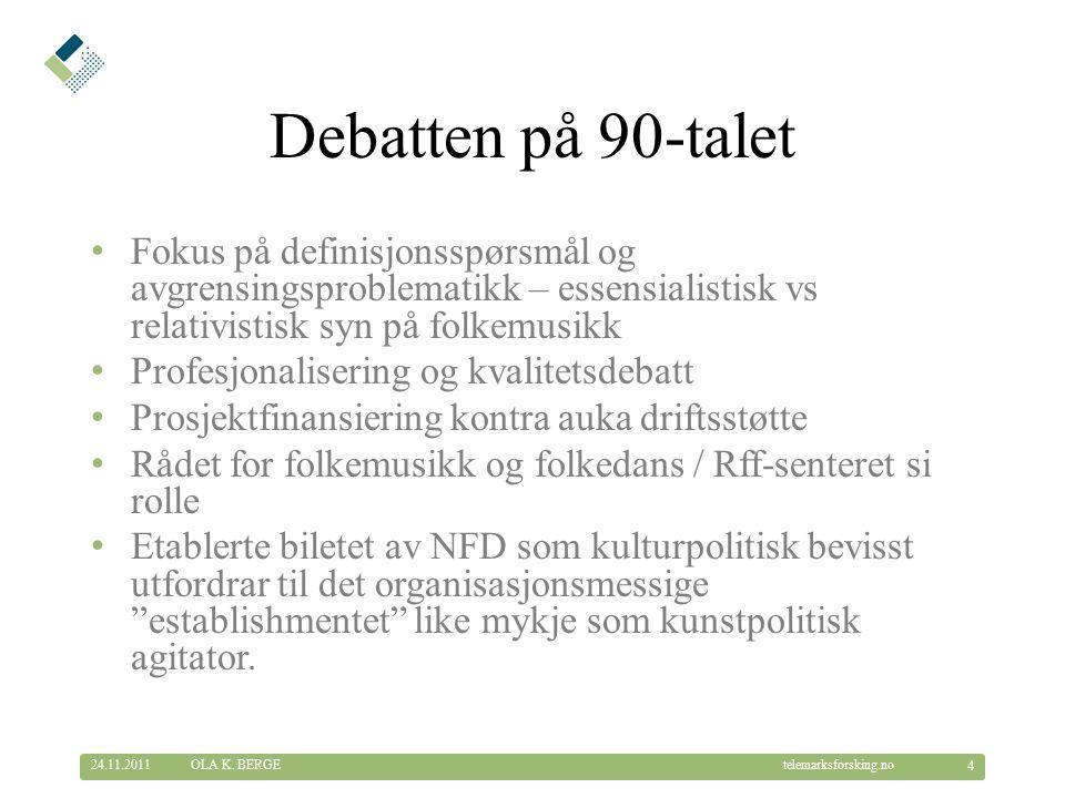 © Telemarksforsking telemarksforsking.no Ole Bull-akademiet / Griegakademiet ved HiB, folkemusikklina ved NMH, Folkekulturstudiet ved HiT, Rauland, Manger, Nesna, Vågå, osb.