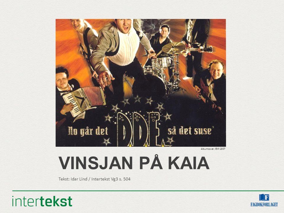 VINSJAN PÅ KAIA Tekst: Idar Lind / Intertekst Vg3 s. 504 Albumcover, EMI 2007