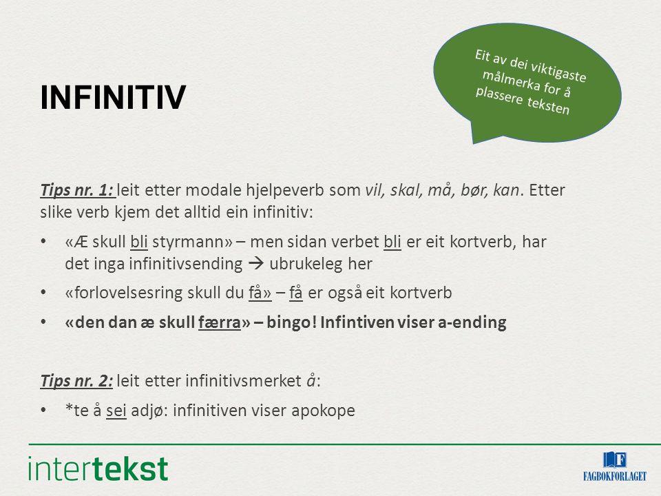 INFINITIV – MANGE ALTERNATIV a-mål e-mål kløyvd infinitiv apokope kløyvd infinitiv med apokope Vi veit då at vi er i Trøndelag eller på Nordmøre.