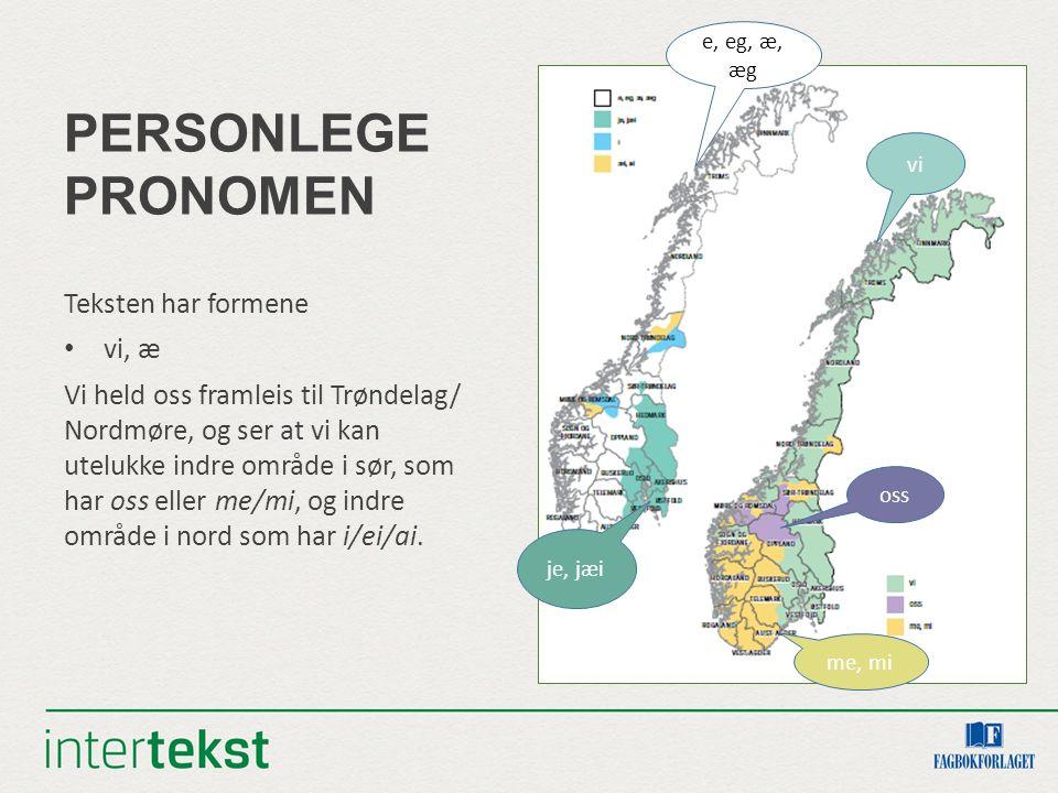 PERSONLEGE PRONOMEN Teksten har formene vi, æ Vi held oss framleis til Trøndelag/ Nordmøre, og ser at vi kan utelukke indre område i sør, som har oss